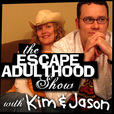 Escape Adulthood with Kim & Jason » EA Show show