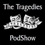 ~-The Tragedies PodShow-~ show