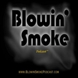 The Blowin' Smoke Podcast show