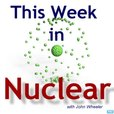 This Week in Nuclear show