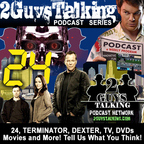 The 2GuysTalking Podcast - Television, Movies, Blu-ray Reviews and More - I Hear 2GuysTalking! show