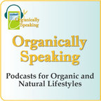 OrganicallySpeaking.org - Holistic Conversations for a Sustainable World show