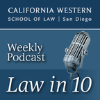 California Western School of Law Podcast: Law in 10 show