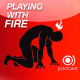The Playing with Fire Podcast show