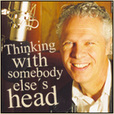 Thinking With Somebody Else's Head show