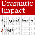 Dramatic Impact: Acting and Theatre in Alberta show