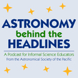 Astronomy Behind the Headlines: A Podcast for Informal Science Educators show