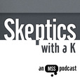 Skeptics with a K show