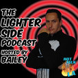 The Lighter Side Podcast with Bailey show