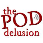 The Pod Delusion show