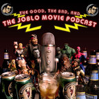 The Good, The Bad and the JoBlo Movie Podcast show