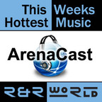 ArenaCast - This Weeks Hottest Music show