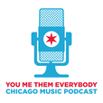 You, Me, Them, Everybody Chicago Music Podcast show