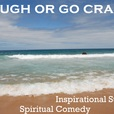 Laugh or Go CRAZY! Inspiration & Laughter show