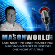 Late Night Internet Marketing with Mark Mason (MasonWorld) show