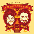 A Mediocre Time with Tom and Dan show