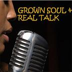 Grown Soul and Real Talk show