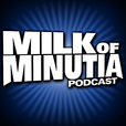 Milk of Minutia Podcast show