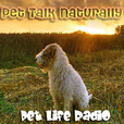 Pet Talk Naturally - Caring For Our Pets Naturally - Pets & Animals on Pet Life Radio (PetLifeRadio.com) show