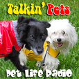 Talkin' Pets - Fun-filled Discussions About Pets - Pets & Animals on Pet Life Radio (PetLifeRadio.com) show