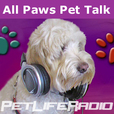 All Paws Pet Talk - Educating and Entertaining Our Listeners  - Pets & Animals on Pet Life Radio (PetLifeRadio.com) show