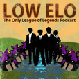 Low Elo: The League of Legends Podcast for the Players - Low Elo show