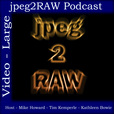 jpeg2RAW Podcast (large video) show
