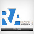 Podcast – Radically Ambitious – How To Live An Ambitious Lifestyle show