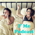 The F Me Podcast show