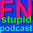 FN Stupid Podcast show