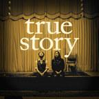 True Story show