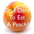 Do I Dare To Eat  A Peach show