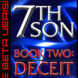 7th Son: Book Two - Deceit (The Beta Version) show