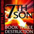 7th Son: Book Three - Destruction (The Beta Version) show