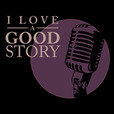 I Love A Good Story Podcast show