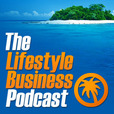 The Lifestyle Business Podcast - All About Entrepreneurship, Lifestyle Design, Travel, Cashflow and Business Development show