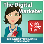 The Digital Marketer's Quick and Dirty Tips for Growing Your Business with Digital Tools show