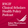 Robert Wood Johnson Foundation Clinical Scholars Health Policy Podcast show