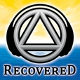 Recovered Podcast - The Unofficial Alcoholics Anonymous AA Recovery Podcast for The Alcoholic Addict and Al-Anon show