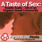 Taste of Sex - Reality Audio: A Reality Audio Show on Life in an Orgasm-Based Community show