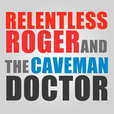 Relentless Roger and The Caveman Doctor show