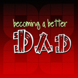 Becoming A Better Dad show