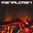 MetalCast – the ultimate metal show show