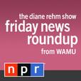 WAMU-FM: The Diane Rehm Show: Friday News Roundup Podcast show