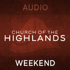 Church of the Highlands - Weekend Messages - Audio show