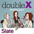 Slate's Double X Podcasts show