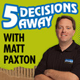 5 Decisions Away with Matt Paxton show