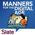 Slate's Manners for the Digital Age show