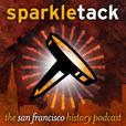 San Francisco History Podcast – Sparkletack show