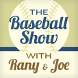 The Baseball Show with Rany and Joe show
